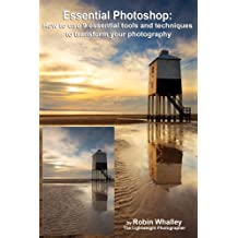 Essential Photoshop: How to use 9 essential tools and techniques to transform your photography