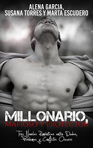 Millonario, Mafioso y Protector: Tres Novelas Románticas entre Dudas, Problemas y Conflictos Oscuros