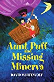 Aunt Puff and Missing Minerva, David Whitewolf, 0595327249