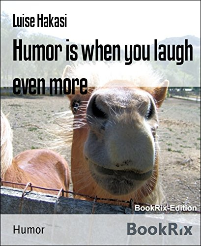 Humor is when you laugh even more: For a good mood and laughing without end - humorous and witty, colorfully mixed