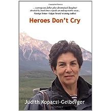 Heroes Don't Cry by Judith Kopacsi-Gelberger (2009-09-30)