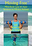 Moving Free Land & Aqua Mind-Body Workout DVD with Water-Fill Hand weights (Included) by Mirabai Holland