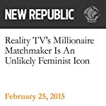 Reality TV's Millionaire Matchmaker Is An Unlikely Feminist Icon | Alice Robb