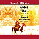 Gone Feral: Tracking My Dad through the Wild Audiobook by Novella Carpenter Narrated by Soneela Nankani