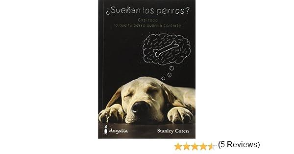 Casi todo lo que tu perro querría contarte: Amazon.es: Stanley Coren, Carlos Dangoor Florit, Luis Souto Soubrier: Libros