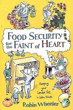 Robin Wheeler: Food Security for the Faint of Heart : Keeping Your Larder Full in Lean Times (Paperback); 2008 Edition
