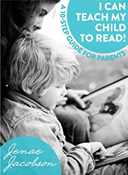 I Can Teach My Child to Read:  A 10-Step Guide for Parents by [Jacobson, Jenae]