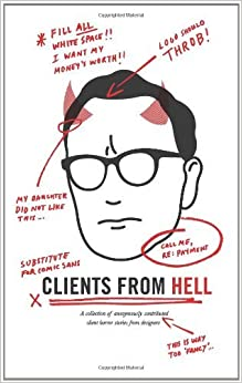 Book Clients From Hell: A collection of anonymously-contributed client horror stories from designers By