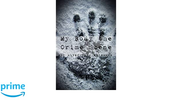 Amazon com: My Body the Crime Scene: A Book of Poetry, Prose and