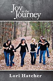 Joy in the Journey - Encouragement for Homeschooling Moms by [Hatcher, Lori]