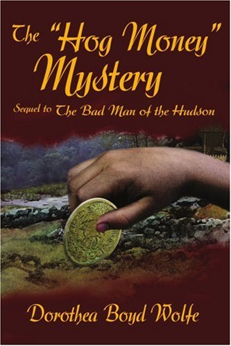 "The ""Hog Money"" Mystery: Sequel to The Bad Man of the Hudson pdf"