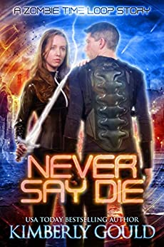 Never Say Die: A Zombie Time Loop Story by [Gould, Kimberly]