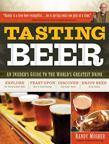 Tasting Beer: An Insider's Guide to the World's Greatest Drink by Randy Mosher