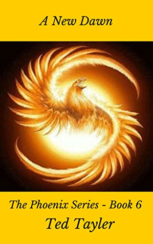 Book: A New Dawn - The Phoenix Series Book Six by Ted Tayler