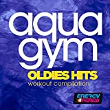 Aqua Gym Oldies Hits Workout Compilation (15 Tracks Non-Stop Mixed Compilation for Fitness & Workout - 128 BPM / 32 Count)