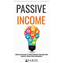 Passive Income: Ideas on How to Make Money Online and Create Your Own Business (Blogging, YouTube, Dropshipping, Affiliate Marketing, Facebook, Instagram)