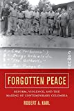 img - for Forgotten Peace: Reform, Violence, and the Making of Contemporary Colombia (Violence in Latin American History) book / textbook / text book