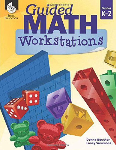 Guided Math Workstations for Grades K-2 – Create Math Workshops and Implement Math Workstations for Ages 4 to 8