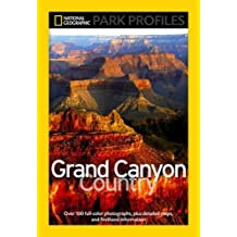 National Geographic Park Profiles: Grand Canyon Country: Over 100 Full-Color Photographs, plus Detailed Maps, and Firsthand Information