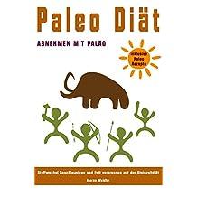 Paleo Diät Abnehmen mit Paläo Stoffwechsel beschleunigen und Fett verbrennen mit der Steinzeitdiät inklusive Paleo Rezepte (German Edition)