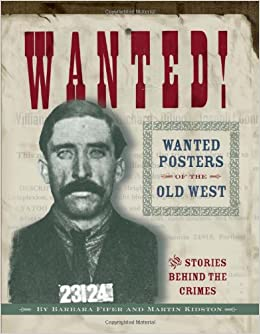 Wanted Posters Of The Old West: Martin Kidston, Barbara Fifer:  9781560372639: Amazon.com: Books