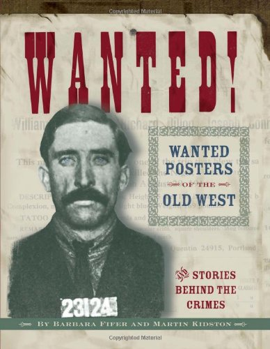 Wanted!: Wanted Posters of the Old West: Martin Kidston, Barbara ...