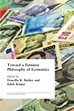 img - for Toward a Feminist Philosophy of Economics (Economics as Social Theory) book / textbook / text book