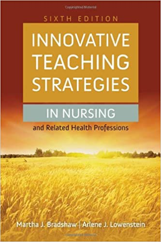 Innovative Teaching Strategies In Nursing And Related Health Professions (Bradshaw, Innovative Teaching Strategies in Nursing and Related Health Professions) Martha Bradshaw and Arlene Lowenstein