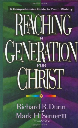Books : Reaching a Generation for Christ: A Comprehensive Guide to Youth Ministry