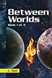 Between Worlds, L. Hart, 1477121811