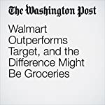 Walmart Outperforms Target, and the Difference Might Be Groceries | Sarah Halzack