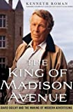 The King of Madison Avenue: David Ogilvy and the Making of Modern Advertising