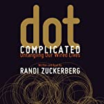 Dot Complicated: Untangling Our Wired Lives | Randi Zuckerberg