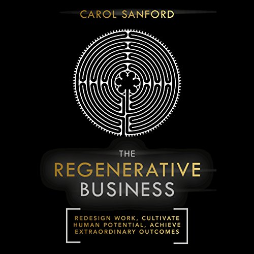 [D0wnl0ad] The Regenerative Business: Redesign Work, Cultivate Human Potential, Achieve Extraordinary Outcomes<br />TXT
