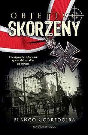 Objetivo Skorzeny (Novela histórica) eBook: Corredoira, Blanco: Amazon.es: Tienda Kindle