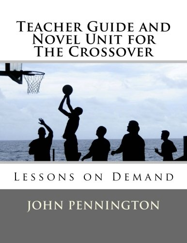 Teacher Guide and Novel Unit for The Crossover: Lessons on Demand