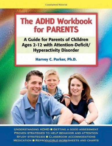 The ADHD Workbook for Parents: A Guide for Parents of Children Ages 2??2 with Attention-Deficit/Hyperactivity Disorder by Harvey C. Parker PhD (2006-01-01)