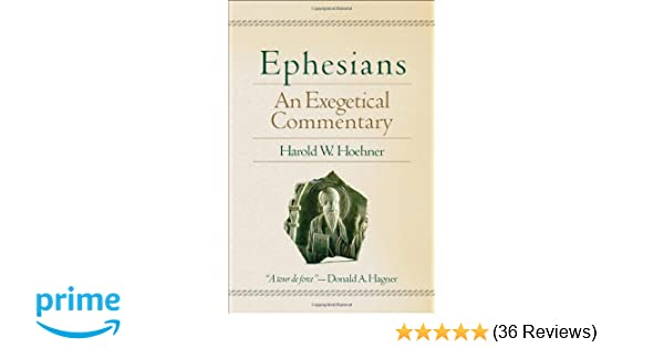 Ephesians: An Exegetical Commentary: Harold W  Hoehner