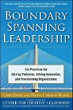 Chris Ernst: Boundary Spanning Leadership : Six Practices for Solving Problems, Driving Innovation, and Transforming Organizations (Hardcover); 2010 Edition