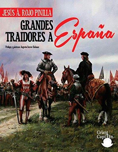 GRANDES TRAIDORES A ESPAÑA PORQUE CONOCER QUIEN NOS TRAICIONA NOS HACE MAS FUERTES