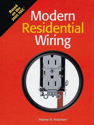 modern residential wiring based on the 2005 nec harvey n holzman rh amazon com