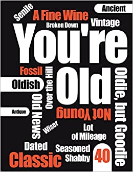 Youre Old Funny Text Happy 40th Birthday Book To Use As A Journal