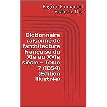 Dictionnaire raisonné de l'architecture française du XIe au XVIe siècle - Tome 7 (1854) (Edition Illustrée) (French Edition)