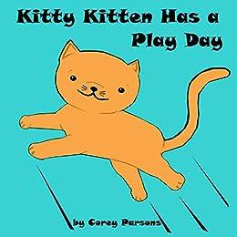 Kitty Kitten Has A Play Day (Kitty Kitten: Childrens Beginning Reader Books For Young Children
