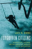Image of Forgotten Citizens: Deportation, Children, and the Making of American Exiles and Orphans