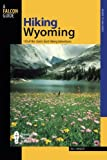 Hiking Wyoming: 110 Of The State s Best Hiking Adventures, Second Edition (State Hiking Guides Series)