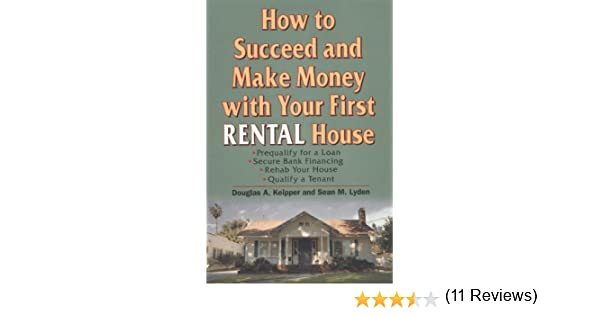 Amazon how to succeed and make money with your first rental amazon how to succeed and make money with your first rental house ebook douglas a keipper sean m lyden kindle store fandeluxe Ebook collections