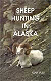 Sheep Hunting in Alaska: The Dall Sheep Hunters Guide by Tony Russ (1994-08-01)