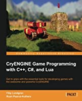 CryENGINE Game Programming with C++, C#, and Lua Front Cover