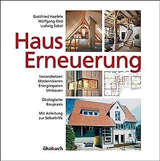 Hauserneuerung: Instandsetzen   Modernisieren   Energiesparen   Umbauen.  Ökologische Baupraxis. Mit Anleitung Zur